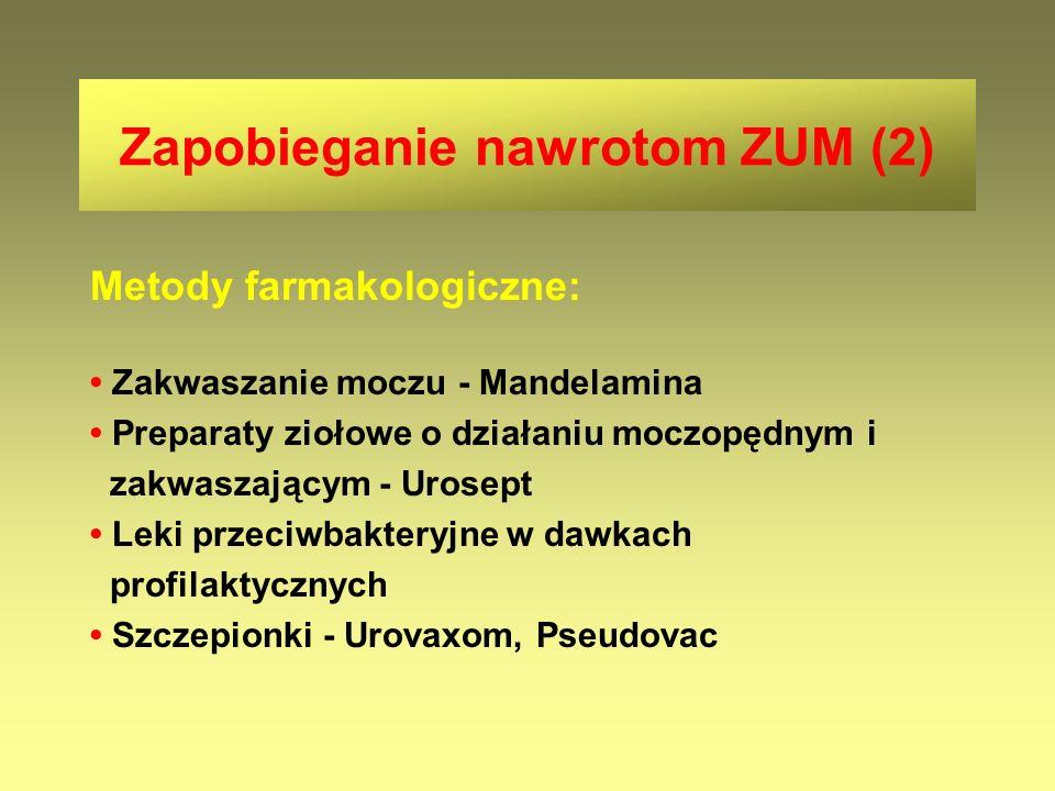 Zapobieganie nawrotom ZUM (2) Metody farmakologiczne: Zakwaszanie moczu - Mandelamina Preparaty ziołowe o działaniu moczopędnym i zakwaszającym - Uros