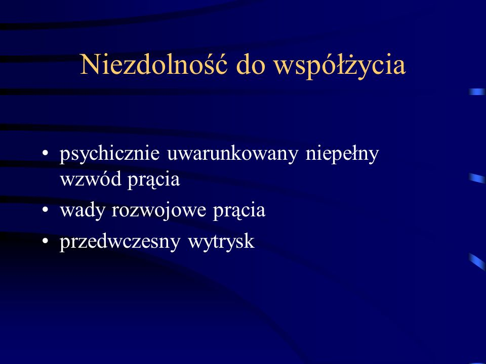 Niepłodność męska Niezdolność do współżycia - niemoc płciowa - impotentia coeundi Niezdolność płodzenia - impotentia generandi Nieznane (w 50 - 80% przypadków)