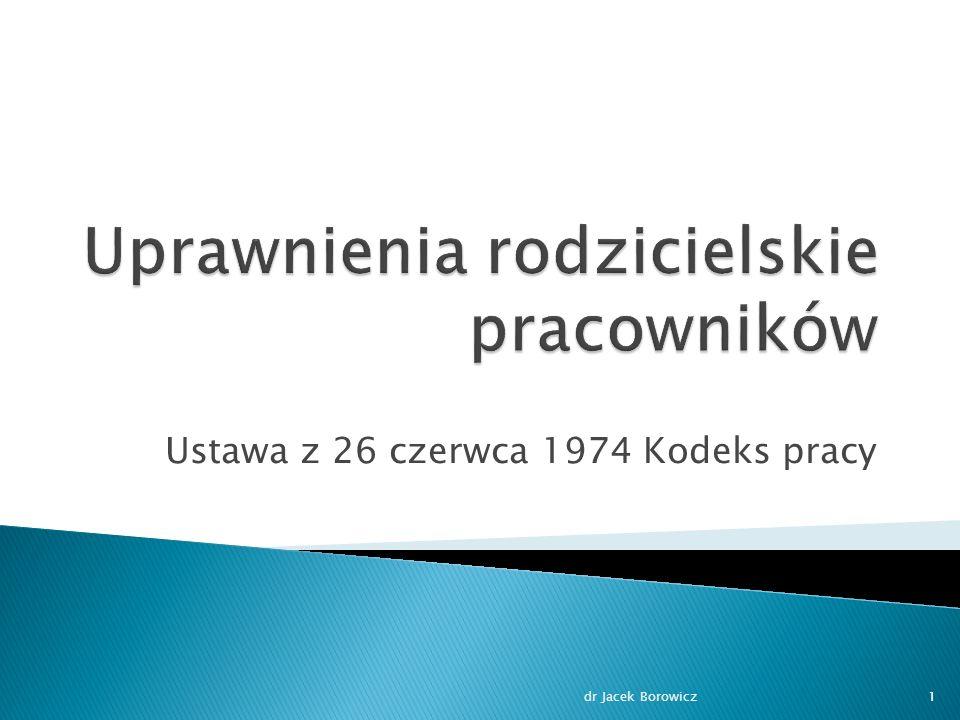Ustawa z 26 czerwca 1974 Kodeks pracy dr Jacek Borowicz1