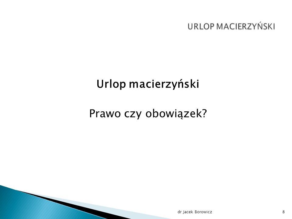 Urlop macierzyński Prawo czy obowiązek? dr Jacek Borowicz8