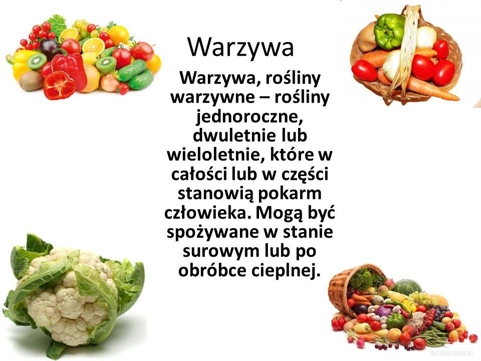 Warzywa Warzywa, rośliny warzywne – rośliny jednoroczne, dwuletnie lub wieloletnie, które w całości lub w części stanowią pokarm człowieka. Mogą być s