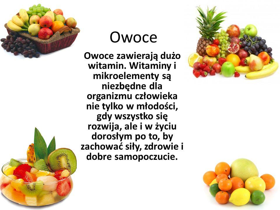 Owoce Owoce zawierają dużo witamin. Witaminy i mikroelementy są niezbędne dla organizmu człowieka nie tylko w młodości, gdy wszystko się rozwija, ale