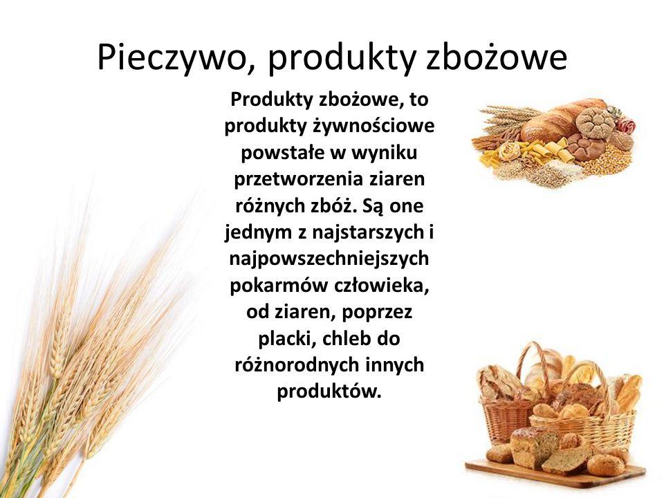 Pieczywo, produkty zbożowe Produkty zbożowe, to produkty żywnościowe powstałe w wyniku przetworzenia ziaren różnych zbóż. Są one jednym z najstarszych