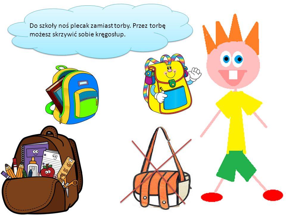 Do szkoły noś plecak zamiast torby. Przez torbę możesz skrzywić sobie kręgosłup.