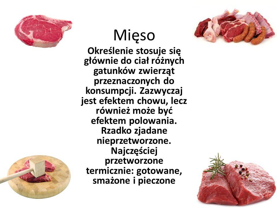Mięso Określenie stosuje się głównie do ciał różnych gatunków zwierząt przeznaczonych do konsumpcji. Zazwyczaj jest efektem chowu, lecz również może b