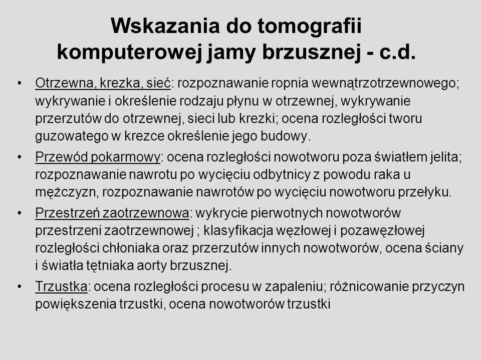 Wskazania do tomografii komputerowej jamy brzusznej - c.d.