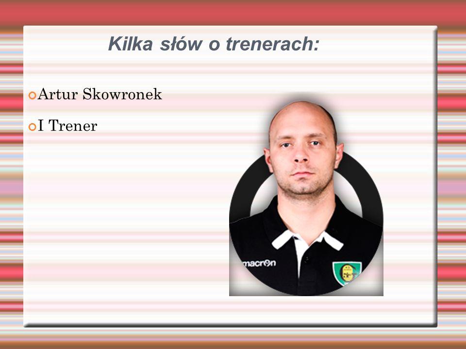 Kilka słów o trenerach: Artur Skowronek I Trener