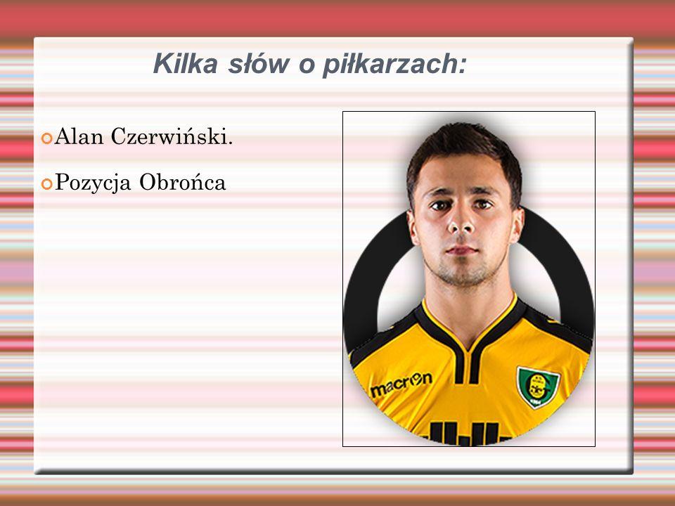 Kilka słów o piłkarzach: Alan Czerwiński. Pozycja Obrońca