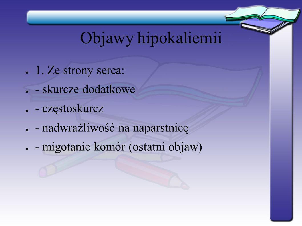 Hipokalcemia Objawy: 1.Tężyczka 2. Zaburzenia psychiczne (niepokój, obniżenie nastroju) 3.