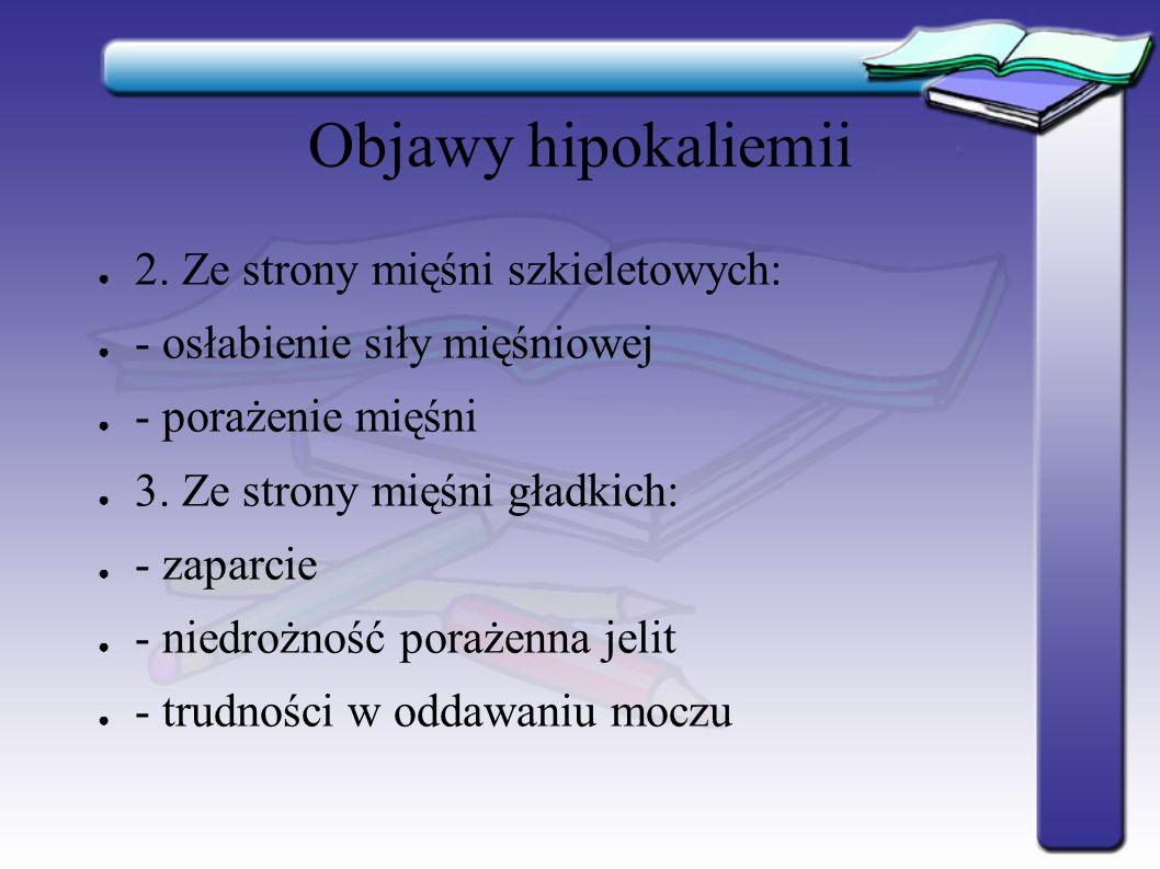 Objawy hipokaliemii ● 4.Ze strony OUN: ● - apatia ● - senność ● - śpiączka ● 5.