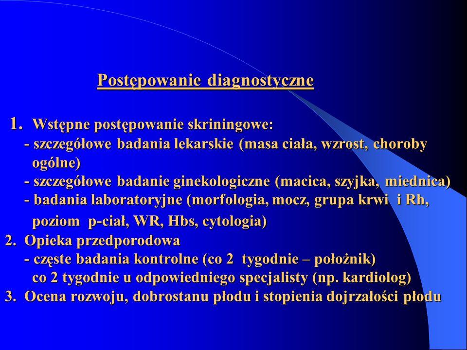 Postępowanie diagnostyczne 1. Wstępne postępowanie skriningowe: - szczegółowe badania lekarskie (masa ciała, wzrost, choroby ogólne) - szczegółowe bad