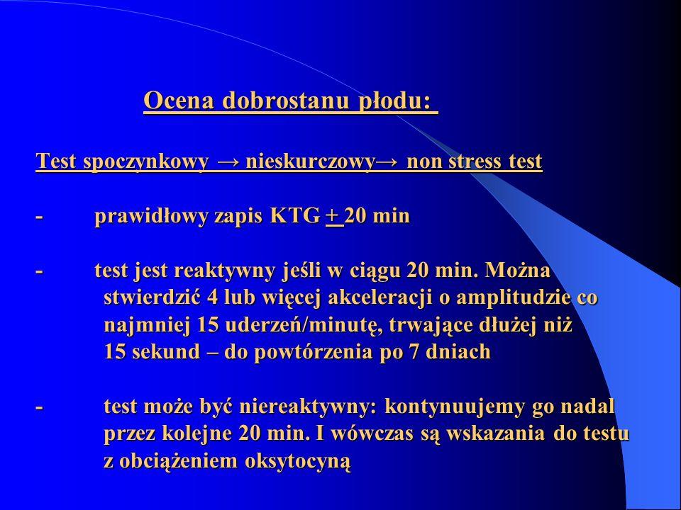 Ocena dobrostanu płodu: Test spoczynkowy → nieskurczowy→ non stress test - prawidłowy zapis KTG + 20 min - test jest reaktywny jeśli w ciągu 20 min. M