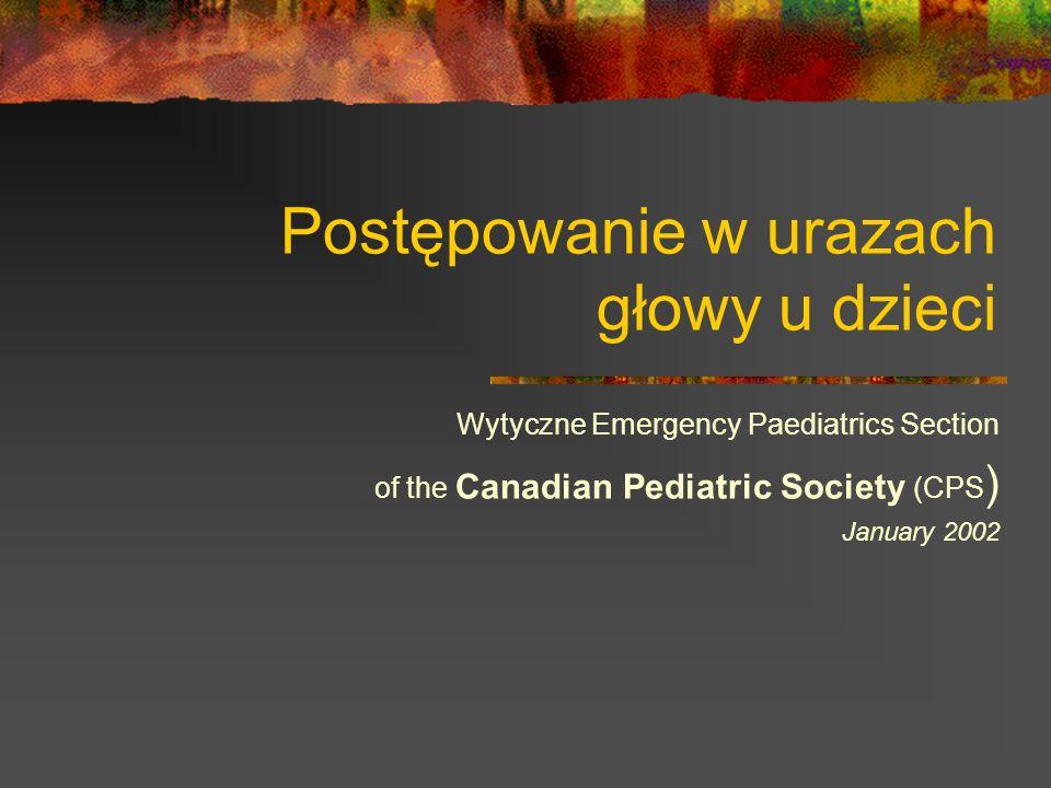 Postępowanie w urazach głowy u dzieci Wytyczne Emergency Paediatrics Section of the Canadian Pediatric Society (CPS ) January 2002
