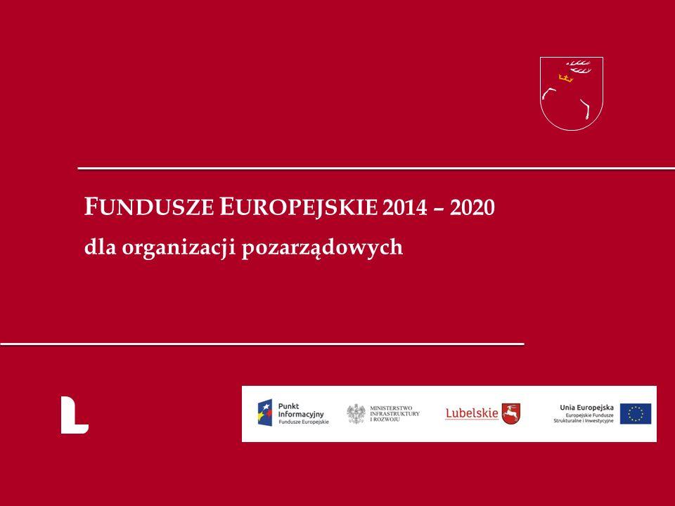 F UNDUSZE E UROPEJSKIE 2014 – 2020 dla organizacji pozarządowych