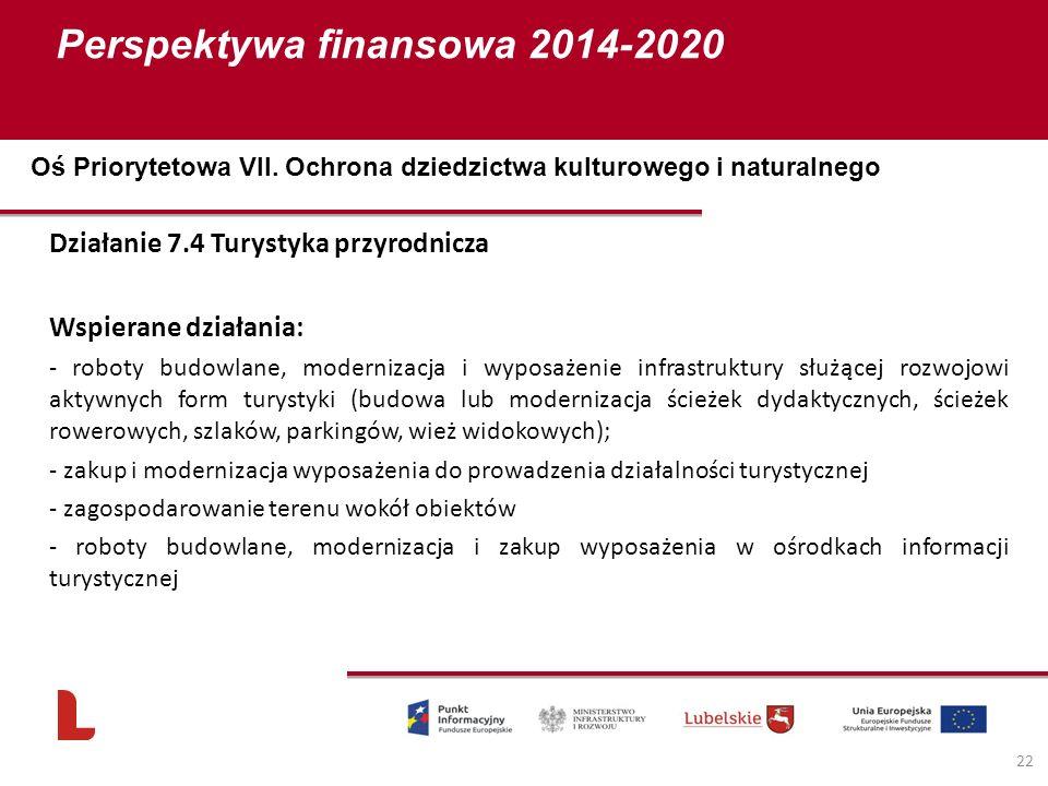 Perspektywa finansowa 2014-2020 22 Działanie 7.4 Turystyka przyrodnicza Wspierane działania: - roboty budowlane, modernizacja i wyposażenie infrastruk