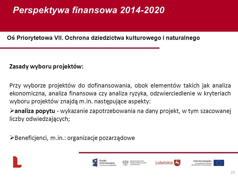 Perspektywa finansowa 2014-2020 23 Zasady wyboru projektów: Przy wyborze projektów do dofinansowania, obok elementów takich jak analiza ekonomiczna, analiza finansowa czy analiza ryzyka, odzwierciedlenie w kryteriach wyboru projektów znajdą m.in.