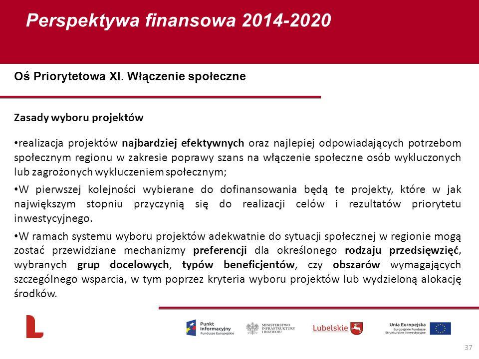 Perspektywa finansowa 2014-2020 37 Zasady wyboru projektów realizacja projektów najbardziej efektywnych oraz najlepiej odpowiadających potrzebom społecznym regionu w zakresie poprawy szans na włączenie społeczne osób wykluczonych lub zagrożonych wykluczeniem społecznym; W pierwszej kolejności wybierane do dofinansowania będą te projekty, które w jak największym stopniu przyczynią się do realizacji celów i rezultatów priorytetu inwestycyjnego.