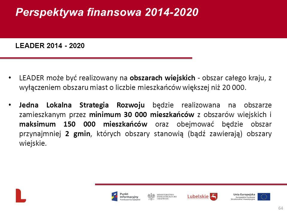 Perspektywa finansowa 2014-2020 64 LEADER może być realizowany na obszarach wiejskich - obszar całego kraju, z wyłączeniem obszaru miast o liczbie mieszkańców większej niż 20 000.