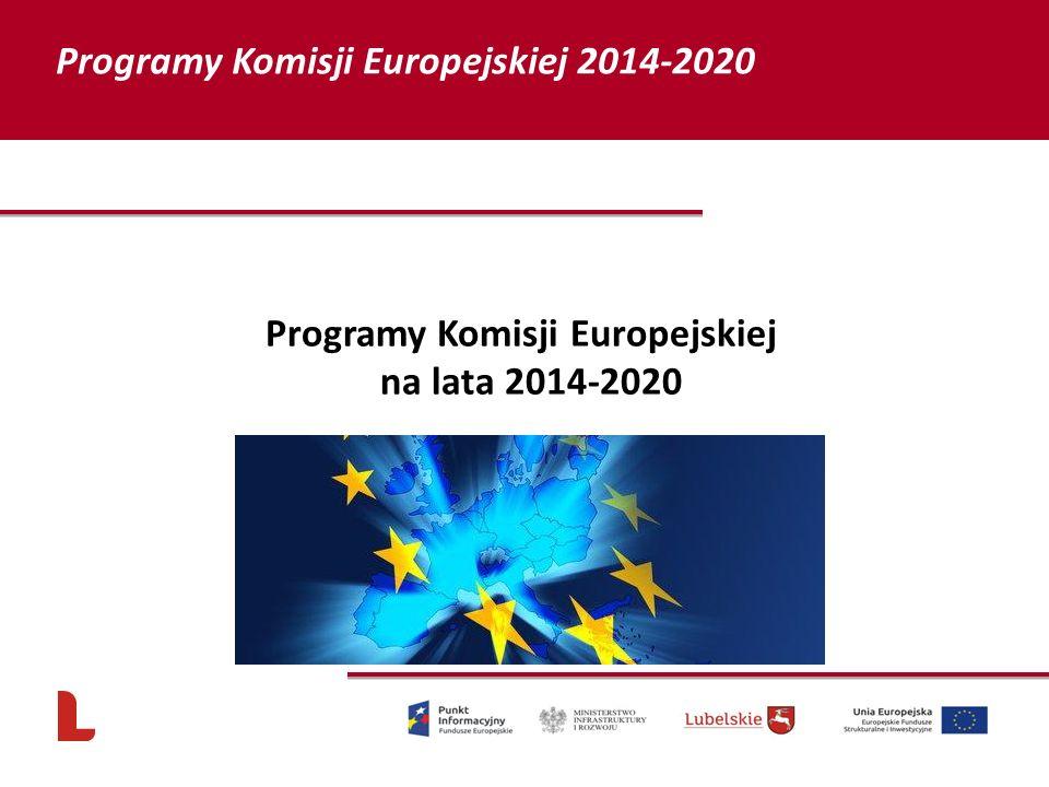 Programy Komisji Europejskiej na lata 2014-2020 68 Programy Komisji Europejskiej 2014-2020