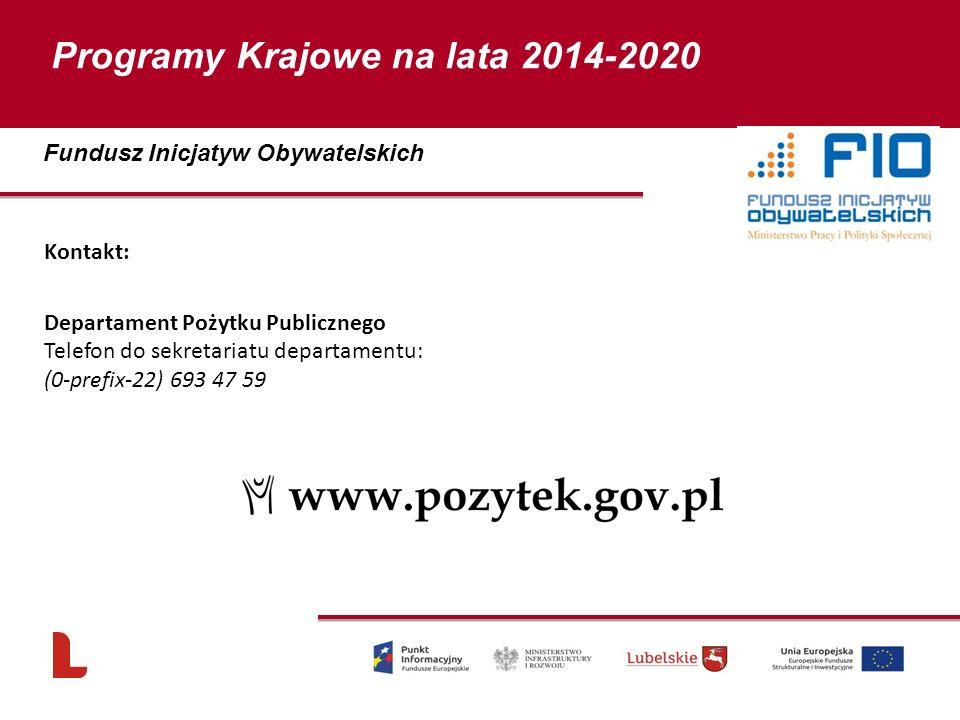 Kontakt: Departament Pożytku Publicznego Telefon do sekretariatu departamentu: (0-prefix-22) 693 47 59 90 Fundusz Inicjatyw Obywatelskich Programy Krajowe na lata 2014-2020