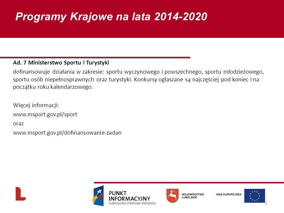 Ad. 7 Ministerstwo Sportu i Turystyki dofinansowuje działania w zakresie: sportu wyczynowego i powszechnego, sportu młodzieżowego, sportu osób niepełn