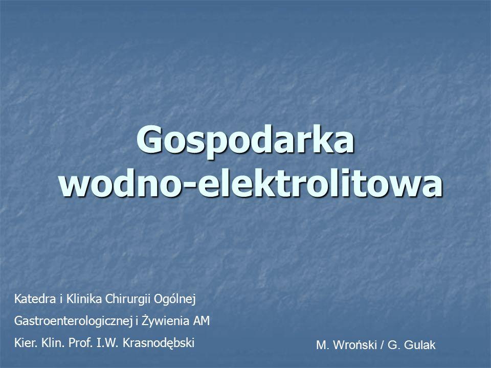 Gospodarka wodno-elektrolitowa M. Wroński / G. Gulak Katedra i Klinika Chirurgii Ogólnej Gastroenterologicznej i Żywienia AM Kier. Klin. Prof. I.W. Kr