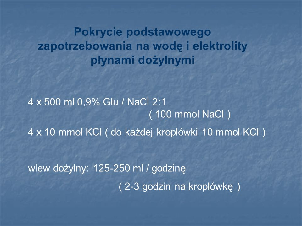 Niedobór wody Na > 145 mmol/l Osmolarność > 290 mmol/l Leczenie ( pilne – Na > 160 mmol / l lub występują objawy ) – polega na podaży wolnej wody 5% glukoza dożylnie ilość wody ( l ) konieczna do zmiany natremii o 10 mmol / l = 4% x masa ciała ( kg ) Uwaga : często współistnieje niedobór sodu ( ↓ECF ), co wymaga wstępnego leczenia 0,9% NaCl.
