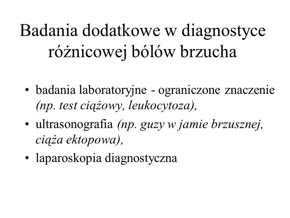 Badania dodatkowe w diagnostyce różnicowej bólów brzucha badania laboratoryjne - ograniczone znaczenie (np. test ciążowy, leukocytoza), ultrasonografi