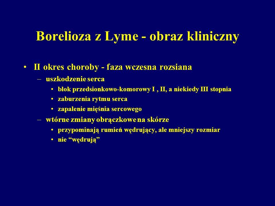 Borelioza z Lyme - obraz kliniczny II okres choroby - faza wczesna rozsiana –uszkodzenie serca blok przedsionkowo-komorowy I, II, a niekiedy III stopn