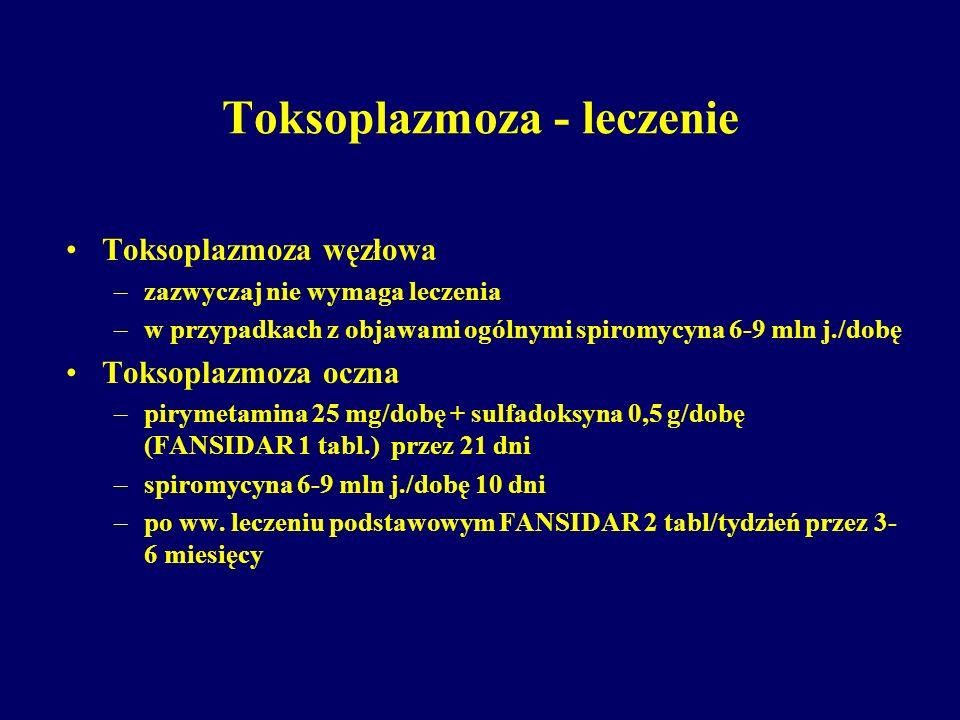 Toksoplazmoza - leczenie Toksoplazmoza węzłowa –zazwyczaj nie wymaga leczenia –w przypadkach z objawami ogólnymi spiromycyna 6-9 mln j./dobę Toksoplaz