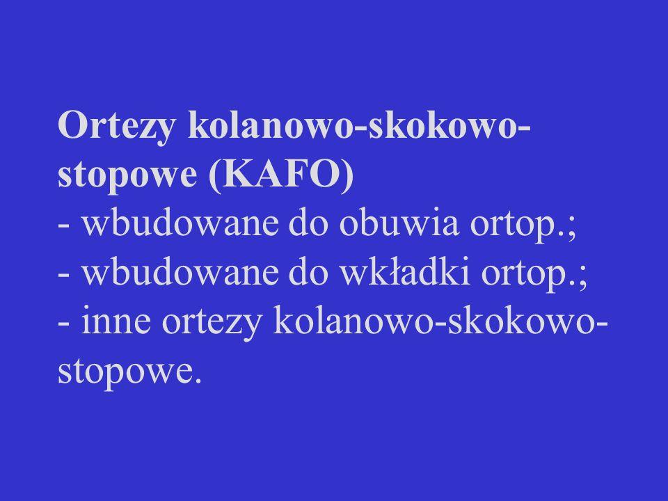 Ortezy kolanowo-skokowo- stopowe (KAFO) - wbudowane do obuwia ortop.; - wbudowane do wkładki ortop.; - inne ortezy kolanowo-skokowo- stopowe.
