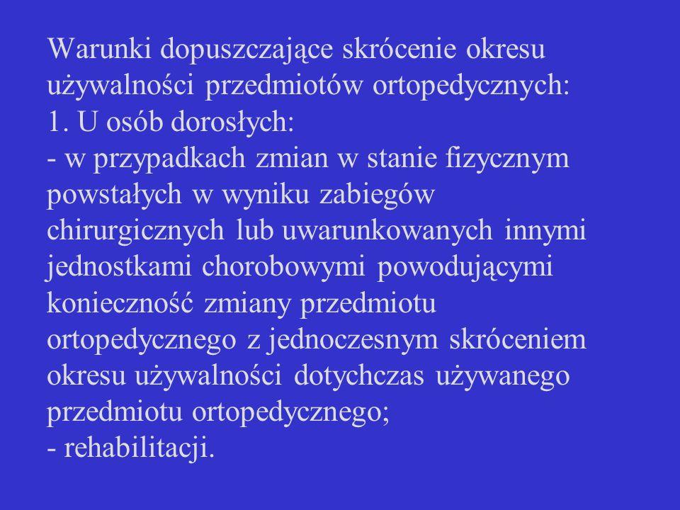 Warunki dopuszczające skrócenie okresu używalności przedmiotów ortopedycznych: 2.