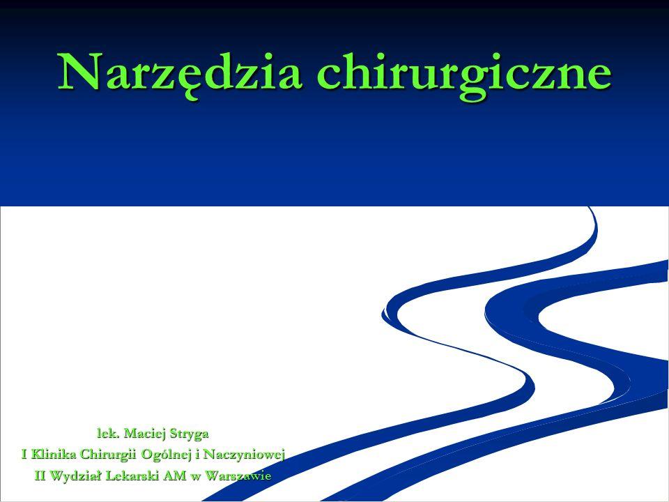 Narzędzia chirurgiczne lek. Maciej Stryga I Klinika Chirurgii Ogólnej i Naczyniowej II Wydział Lekarski AM w Warszawie