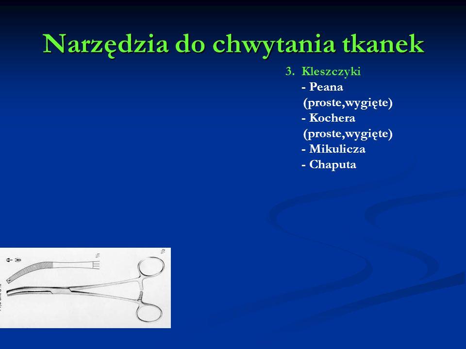 Narzędzia do chwytania tkanek 3. Kleszczyki - Peana (proste,wygięte) - Kochera (proste,wygięte) - Mikulicza - Chaputa