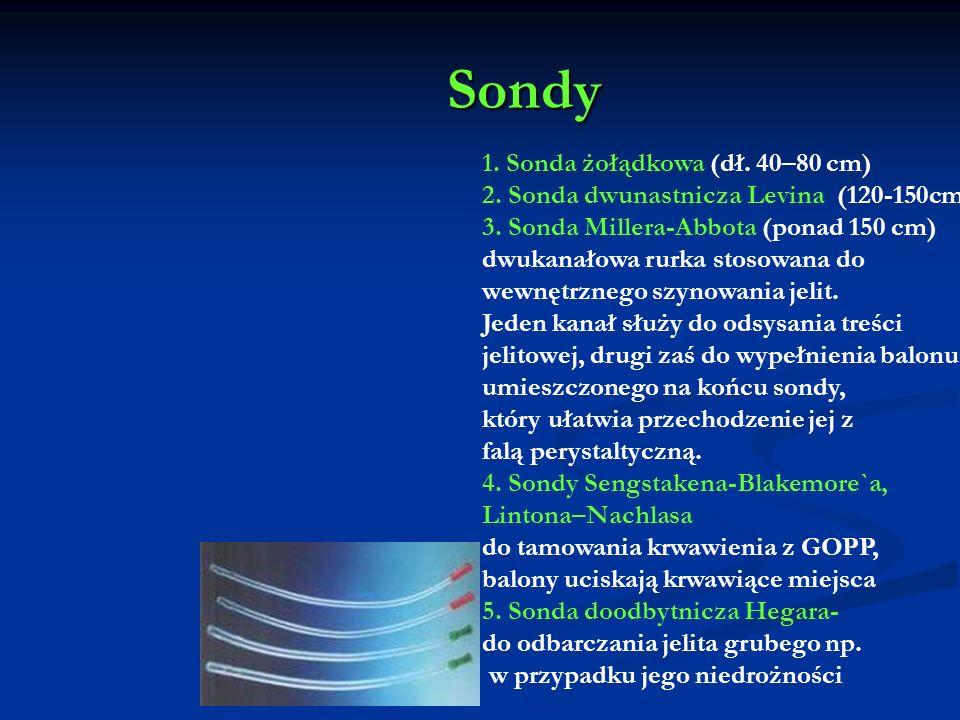 Sondy Sondy 1. Sonda żołądkowa (dł. 40–80 cm) 2. Sonda dwunastnicza Levina (120-150cm) 3. Sonda Millera-Abbota (ponad 150 cm) dwukanałowa rurka stosow
