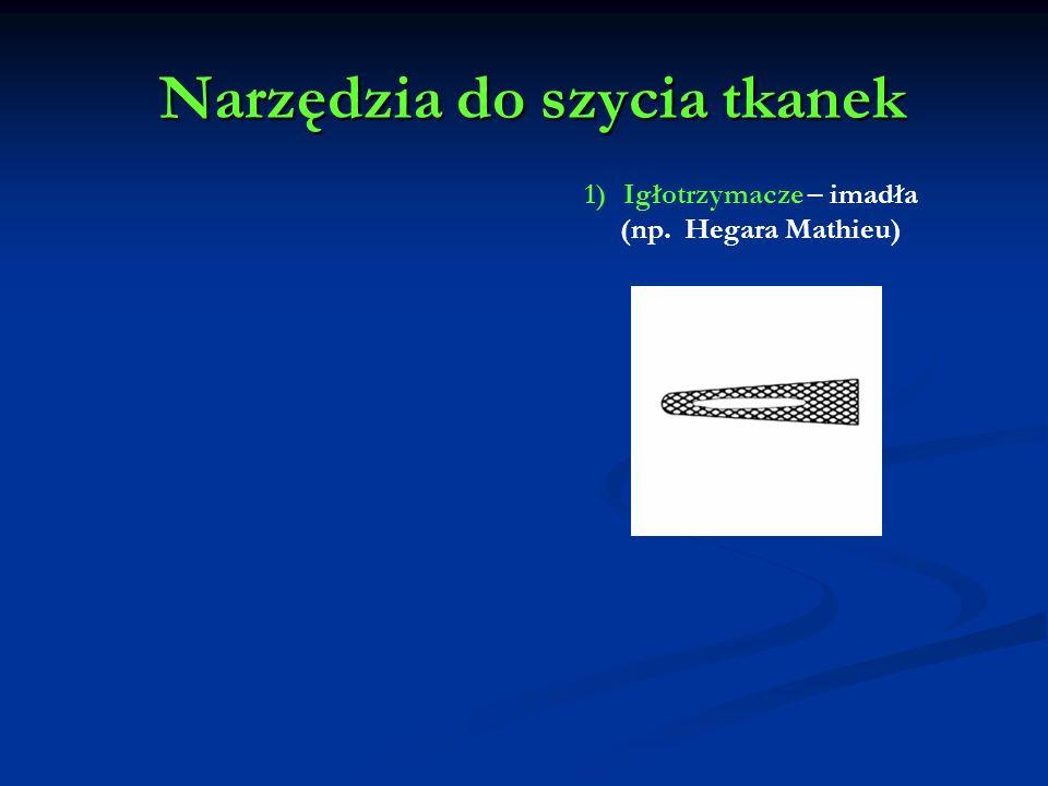 Narzędzia do szycia tkanek Narzędzia do szycia tkanek 1)Igłotrzymacze – imadła (np. Hegara Mathieu)