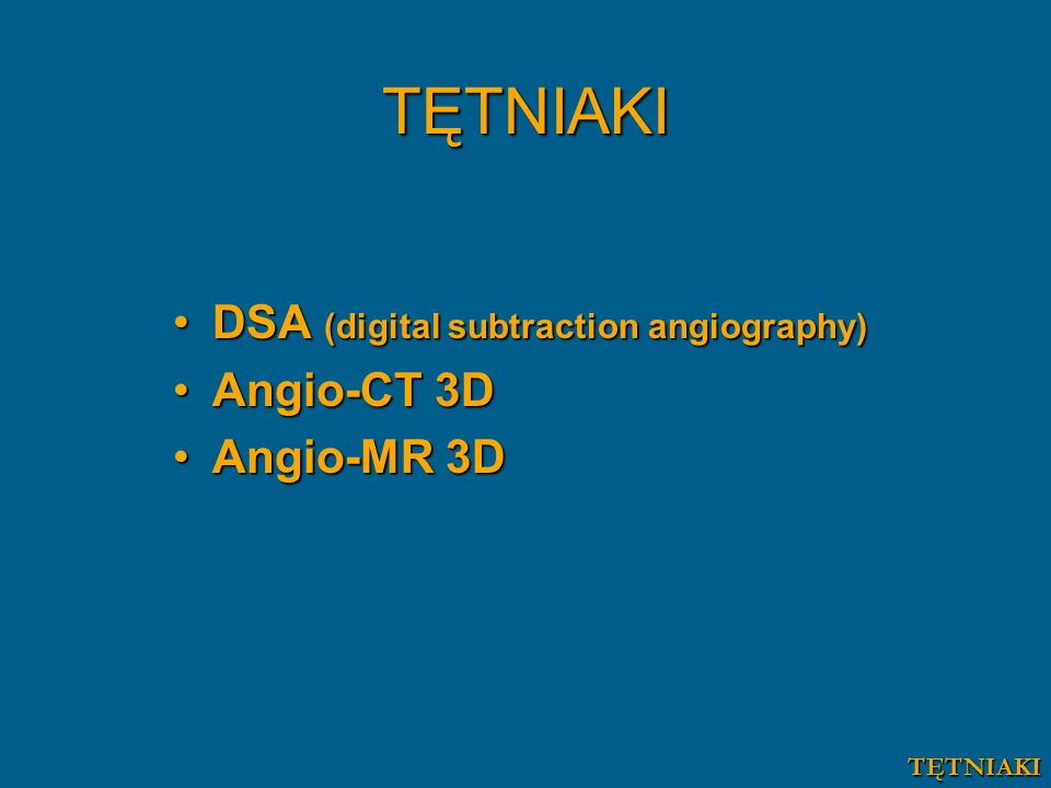DSA (digital subtraction angiography)DSA (digital subtraction angiography) Angio-CT 3DAngio-CT 3D Angio-MR 3DAngio-MR 3D TĘTNIAKI TĘTNIAKI