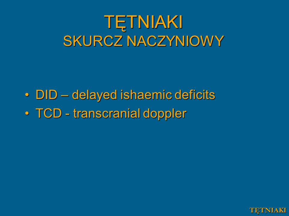 DID – delayed ishaemic deficitsDID – delayed ishaemic deficits TCD - transcranial dopplerTCD - transcranial doppler TĘTNIAKI SKURCZ NACZYNIOWY TĘTNIAK