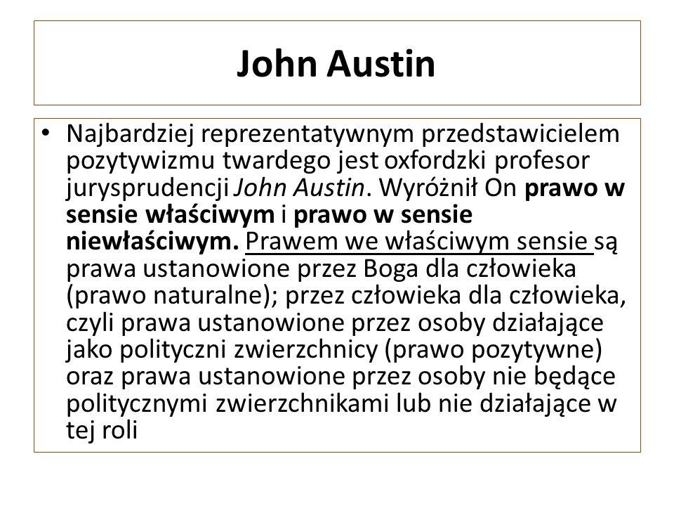John Austin Najbardziej reprezentatywnym przedstawicielem pozytywizmu twardego jest oxfordzki profesor jurysprudencji John Austin.