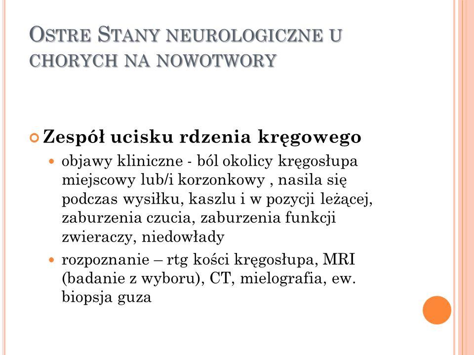 O STRE S TANY NEUROLOGICZNE U CHORYCH NA NOWOTWORY Zespół ucisku rdzenia kręgowego objawy kliniczne - ból okolicy kręgosłupa miejscowy lub/i korzonkow