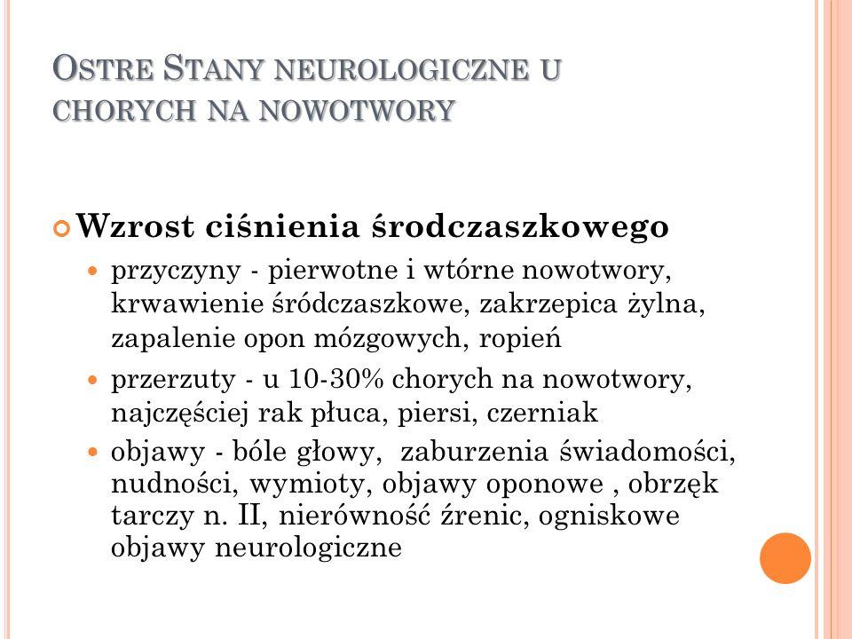 O STRE S TANY NEUROLOGICZNE U CHORYCH NA NOWOTWORY Wzrost ciśnienia środczaszkowego przyczyny - pierwotne i wtórne nowotwory, krwawienie śródczaszkowe