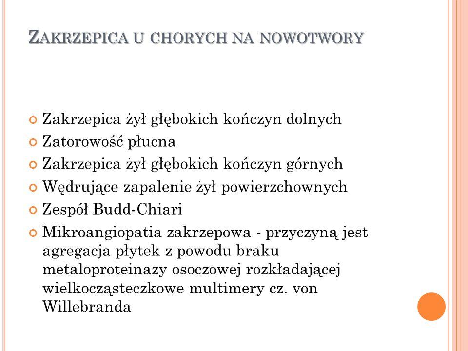 Z AKRZEPICA U CHORYCH NA NOWOTWORY Zakrzepica żył głębokich kończyn dolnych Zatorowość płucna Zakrzepica żył głębokich kończyn górnych Wędrujące zapal