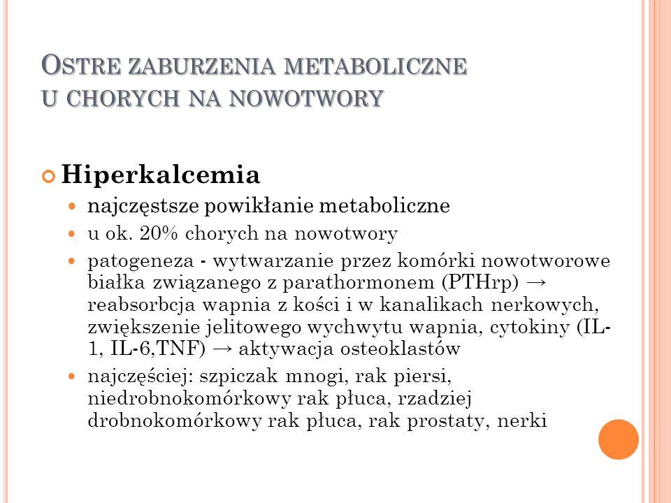 O STRE ZABURZENIA METABOLICZNE U CHORYCH NA NOWOTWORY Hiperkalcemia najczęstsze powikłanie metaboliczne u ok. 20% chorych na nowotwory patogeneza - wy