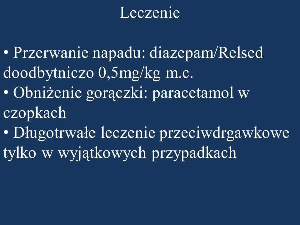 Leczenie Przerwanie napadu: diazepam/Relsed doodbytniczo 0,5mg/kg m.c. Obniżenie gorączki: paracetamol w czopkach Długotrwałe leczenie przeciwdrgawkow
