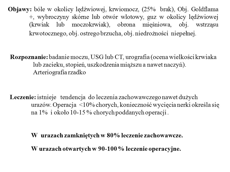 Objawy: bóle w okolicy lędźwiowej, krwiomocz, (25% brak), Obj. Goldflama +, wybroczyny skórne lub otwór wlotowy, guz w okolicy lędźwiowej (krwiak lub