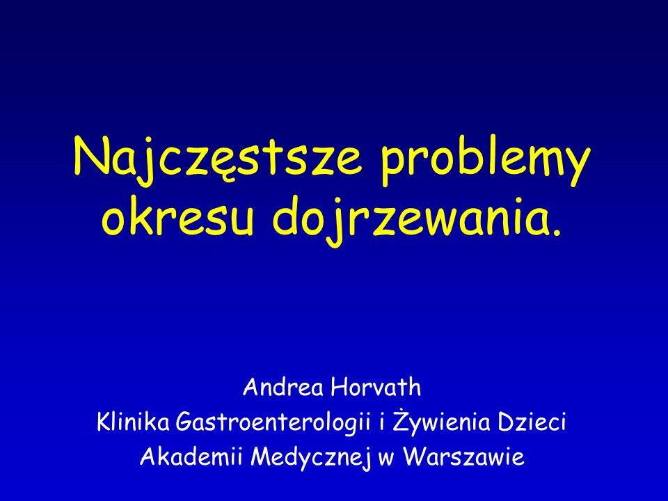 Najczęstsze problemy okresu dojrzewania. Andrea Horvath Klinika Gastroenterologii i Żywienia Dzieci Akademii Medycznej w Warszawie