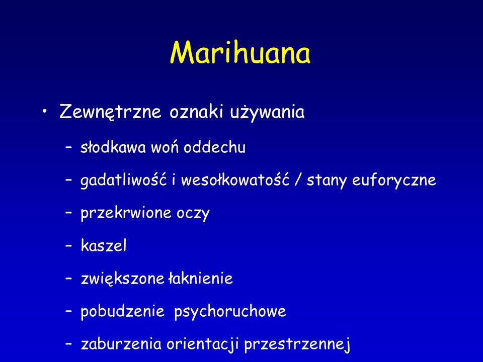 Marihuana Zewnętrzne oznaki używania –słodkawa woń oddechu –gadatliwość i wesołkowatość / stany euforyczne –przekrwione oczy –kaszel –zwiększone łakni