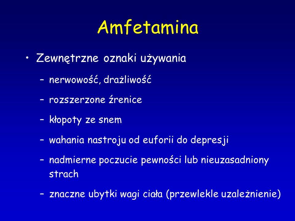 Amfetamina Zewnętrzne oznaki używania –nerwowość, drażliwość –rozszerzone źrenice –kłopoty ze snem –wahania nastroju od euforii do depresji –nadmierne