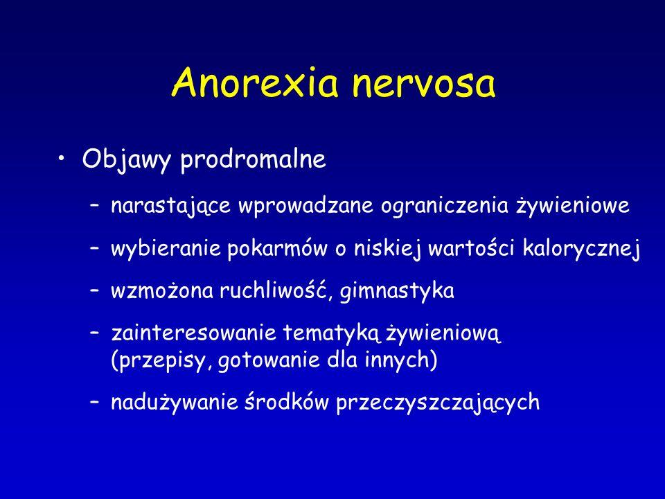 Anorexia nervosa Objawy prodromalne –narastające wprowadzane ograniczenia żywieniowe –wybieranie pokarmów o niskiej wartości kalorycznej –wzmożona ruc