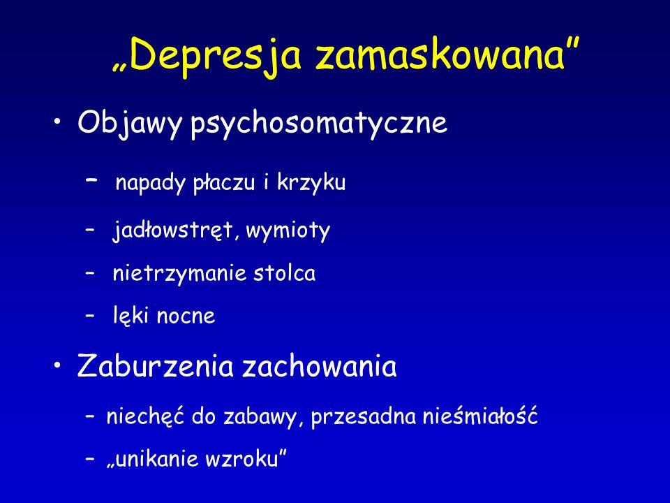 """""""Depresja zamaskowana"""" Objawy psychosomatyczne – napady płaczu i krzyku – jadłowstręt, wymioty – nietrzymanie stolca – lęki nocne Zaburzenia zachowani"""